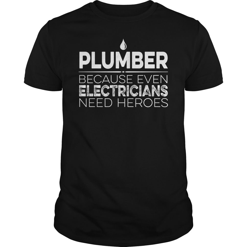Plumber Because Even Electricians Need Heroes T Shirt Hoodie