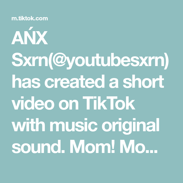 Anx Sxrn Youtubesxrn Has Created A Short Video On Tiktok With Music Original Sound Mom Mom Comedy Nombres