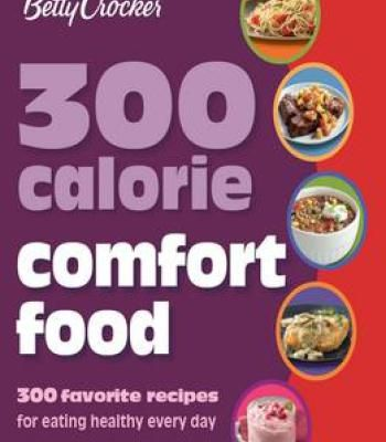 Betty crocker 300 calorie comfort food 300 favorite recipes for betty crocker 300 calorie comfort food 300 favorite recipes for eating healthy every day pdf forumfinder Choice Image