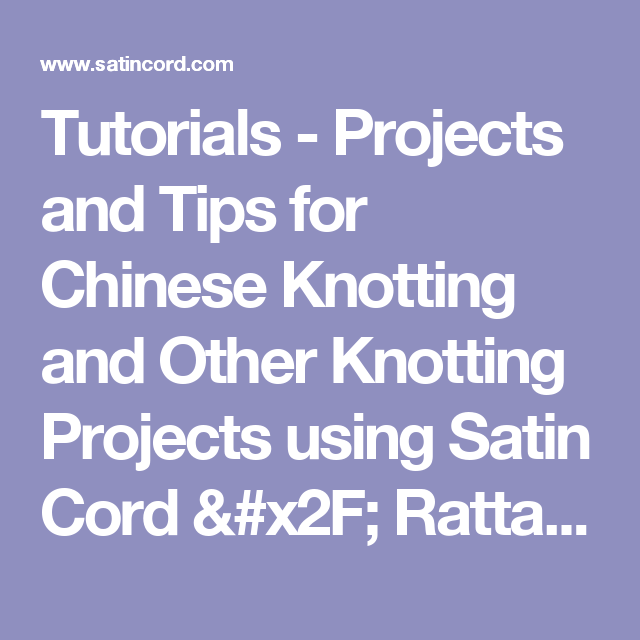 Tutorials - Projects and Tips for Chinese Knotting and Other Knotting Projects using Satin Cord / Rattail Cord