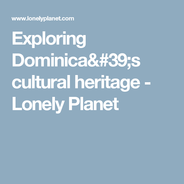 Exploring Dominica's cultural heritage - Lonely Planet