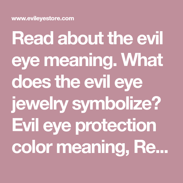 Read About The Evil Eye Meaning What Does The Evil Eye Jewelry