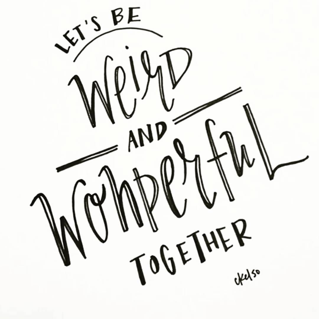 Quotes Calligraphy Let's Be Weird And Wonderful Together  You Got It Dude