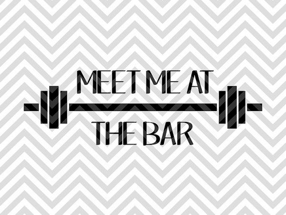 Meet Me At The Bar Crossfit Workout Svg File Cut File
