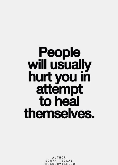 Sadly True Dont Hurt Others To Heal Yourself Even If The Person