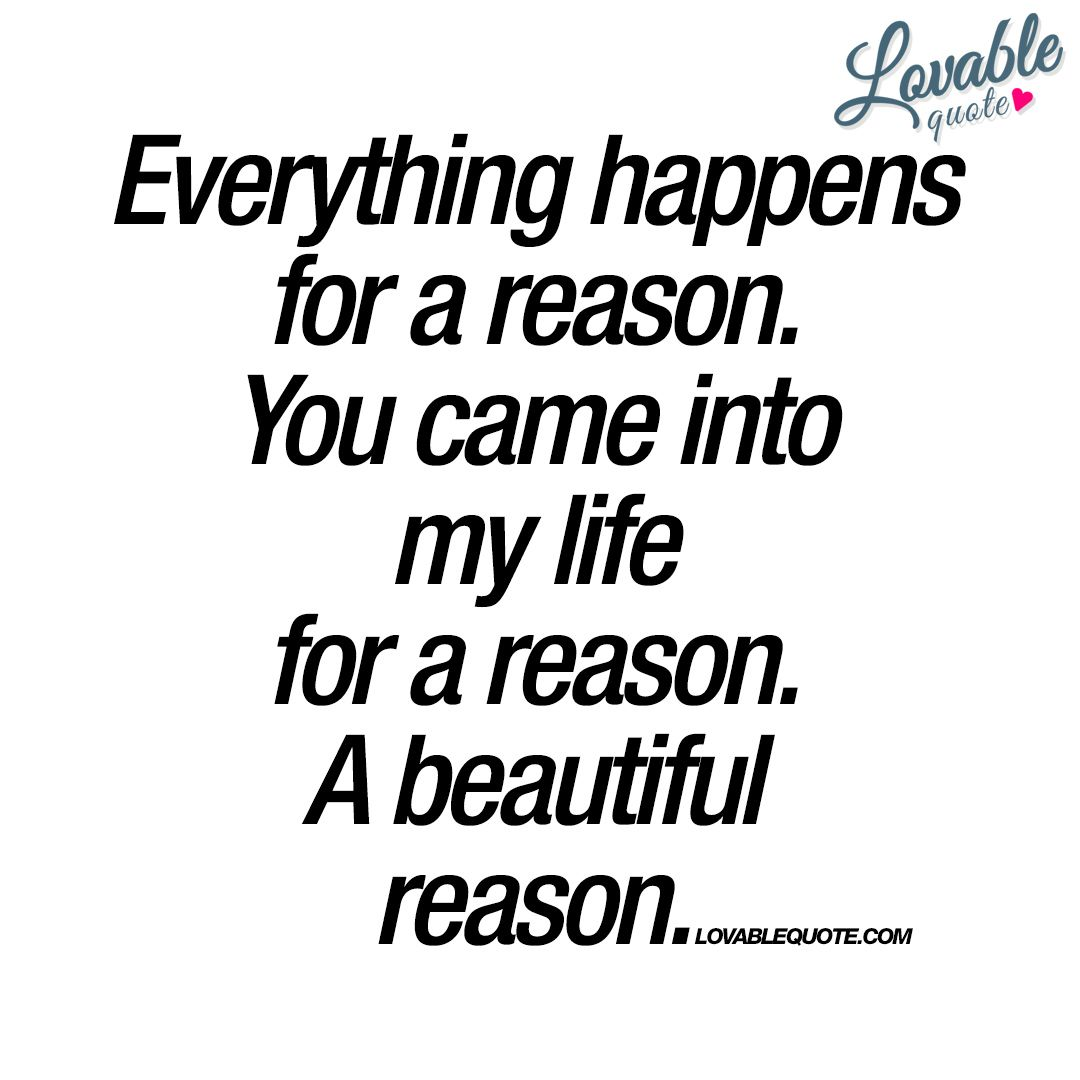 You Came Into My Life For A Reason A Beautiful Reason Life Quotes