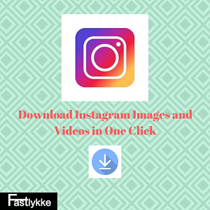 Download Instagram images, video in one click from Fastlykke, and