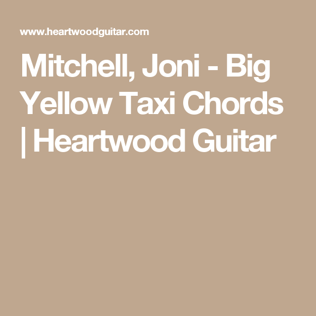 Mitchell Joni Big Yellow Taxi Chords Heartwood Guitar Guitar