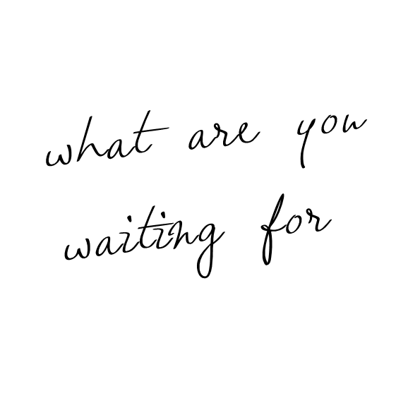 What Are You Waiting For Yes What Exactly Are You Waiting For Do You Want Him To Hold Your Hand Or What O Words Quotes Inspirational Quotes Motivation Words