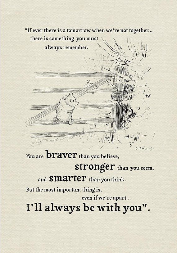 You are braver than you believe... Winnie the Pooh