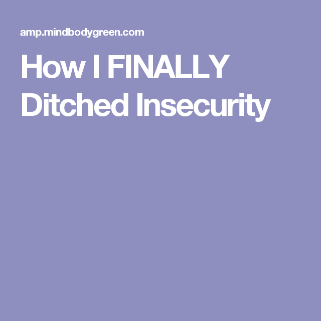 How I FINALLY Ditched Insecurity