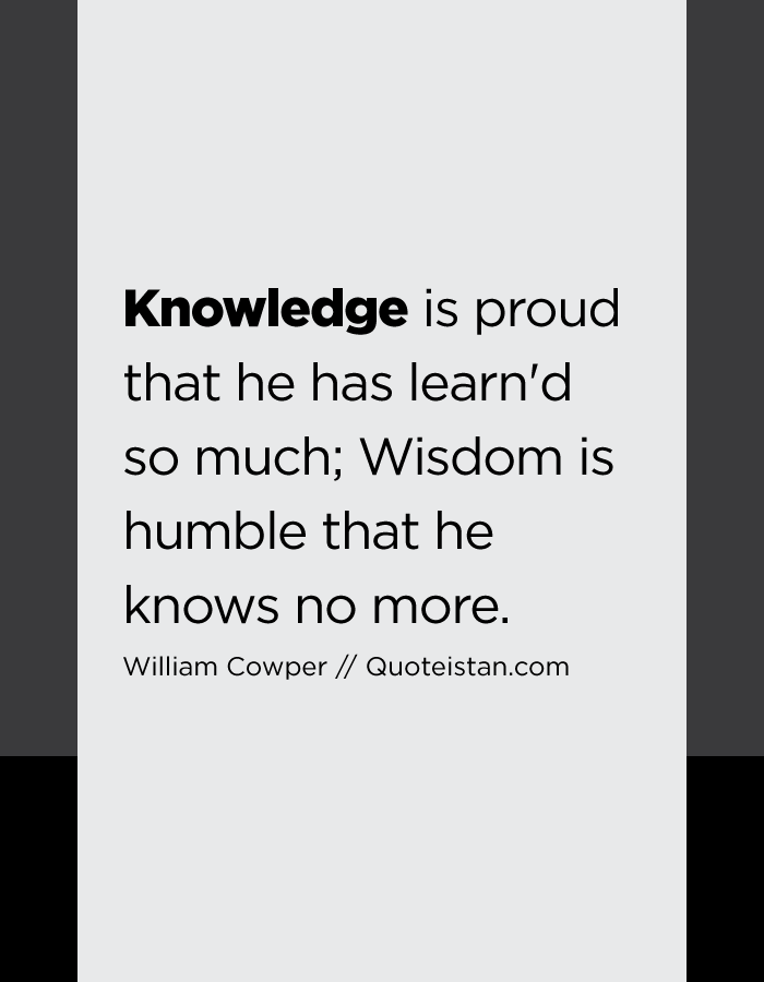 #Knowledge Is Proud That He Has Learnu0027d So Much; #Wisdom Is Humble That He  Knows No More.