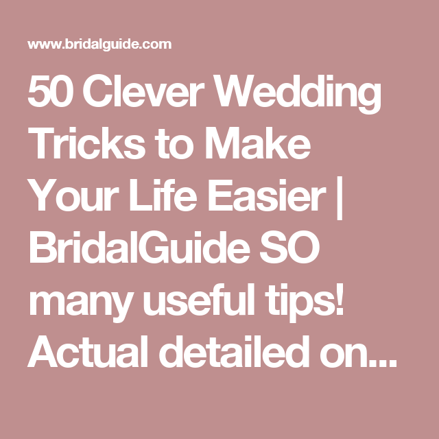 50 Clever Wedding Tricks to Make Your Life Easier | BridalGuide  SO many useful tips! Actual detailed ones not the generic every other blog has posted