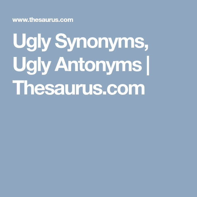Ugly Synonyms, Ugly Antonyms | Thesaurus com | Tutoring
