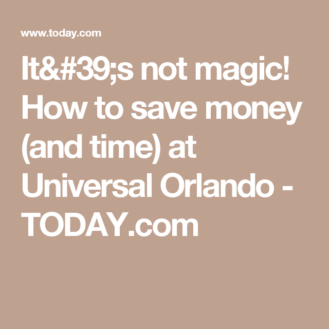 It's not magic! How to save money (and time) at Universal Orlando  - TODAY.com