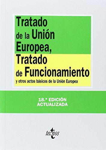 Tratado de la Unión Europea, Tratado de funcionamiento : y otros actos básicos de la Unión Europea. Araceli Mangas Martín. Tecnos, 2014