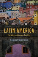 Latin America : the allure and power of an idea / Mauricio Tenorio-Trillo - https://bib.uclouvain.be/opac/ucl/fr/chamo/chamo%3A1954574?i=0