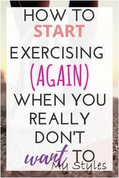 How to Start Exercising (again) When You Don-t Want to #fitness #body