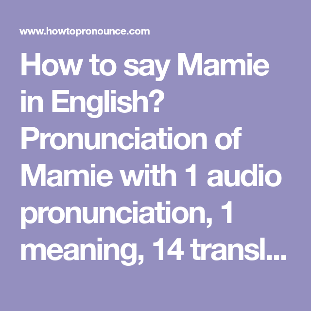 How To Say Mamie In English Pronunciation Of Mamie With 1 Audio Pronunciation 1 Meaning 14 Translations 7 Senten How To Pronounce Pronunciation Meant To Be