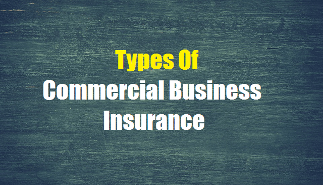 Types Of Commercial Insurance There Are Several Types Of