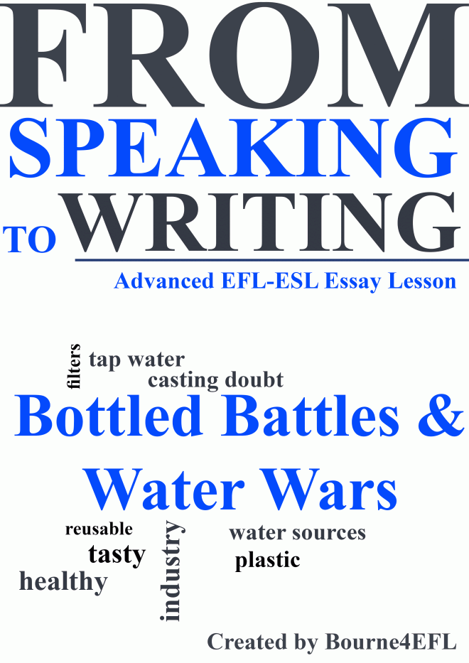 advanced efl essay lesson bottled water battles in this from essay lesson bottled water battles in this from speaking to writing essay lesson students will discuss the controversy of bottled water vs tap water