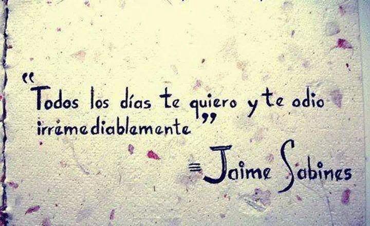 Te Quiero y Te odio... Irremediablemente! #JaimeSabines