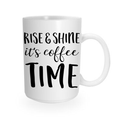 Trinx The perfect gift for your coffee connoisseur, Trinx's trendy Rise & Shine coffee mug is perfect for filling to the brim with freshly brewed coffee or another favorite beverage! Our glosy white ceramic mugs are sure to become your favorite go-to for years to come.