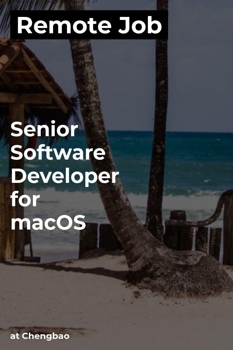 Remote Senior Software Developer for macOS at Chengbao