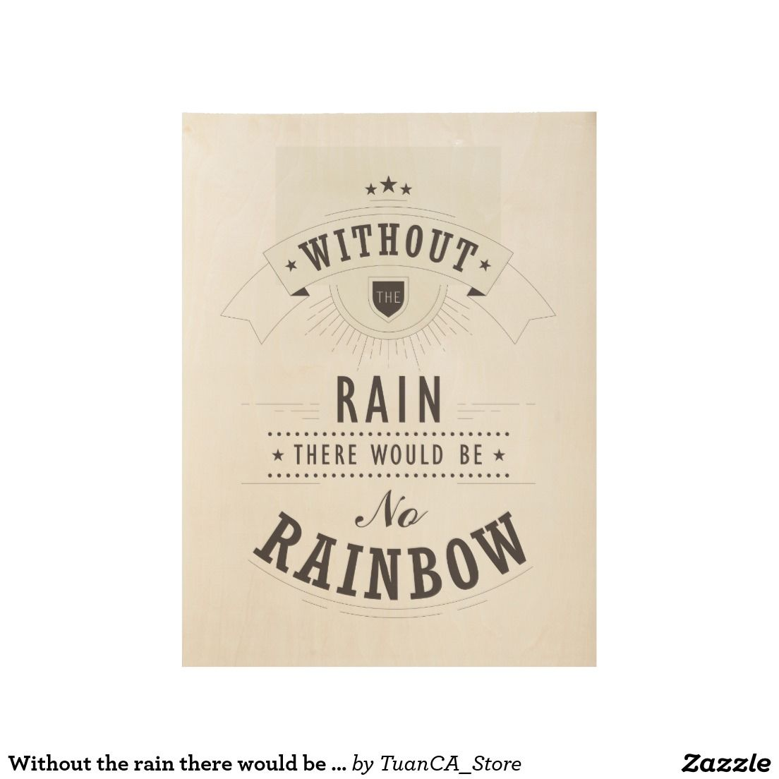 Without the rain there would be no rainbow poster