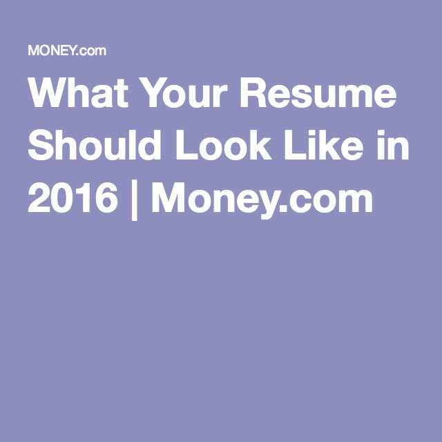 What Your Resume Should Look Like in 2016 - how resume should look