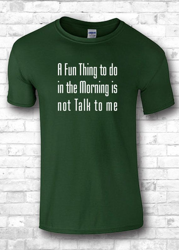 A Fun Thing to do in the Morning is not Talk by FourSeasonsTshirt