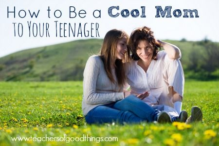 How to Be a Cool Mom to Your Teenager | www.teachersofgoodthings.com