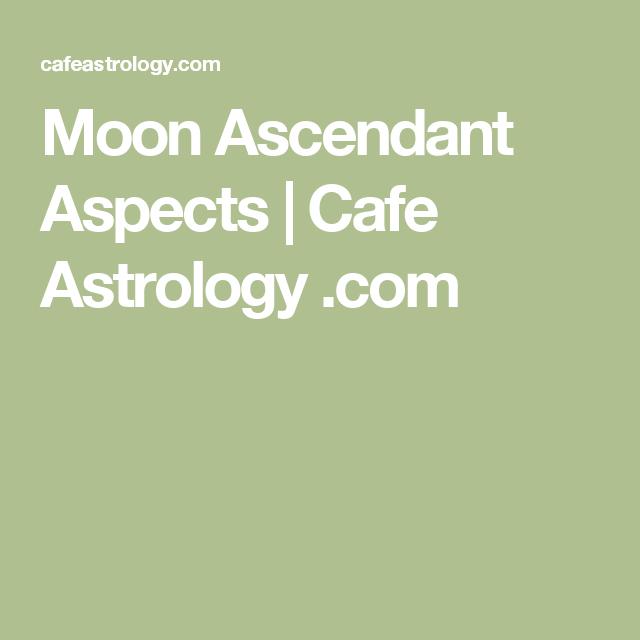 Moon Ascendant Aspects | Cafe Astrology  com | Learn