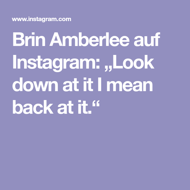 Brin Amberlee Auf Instagram Look Down At It I Mean Back At It Instagram Backs
