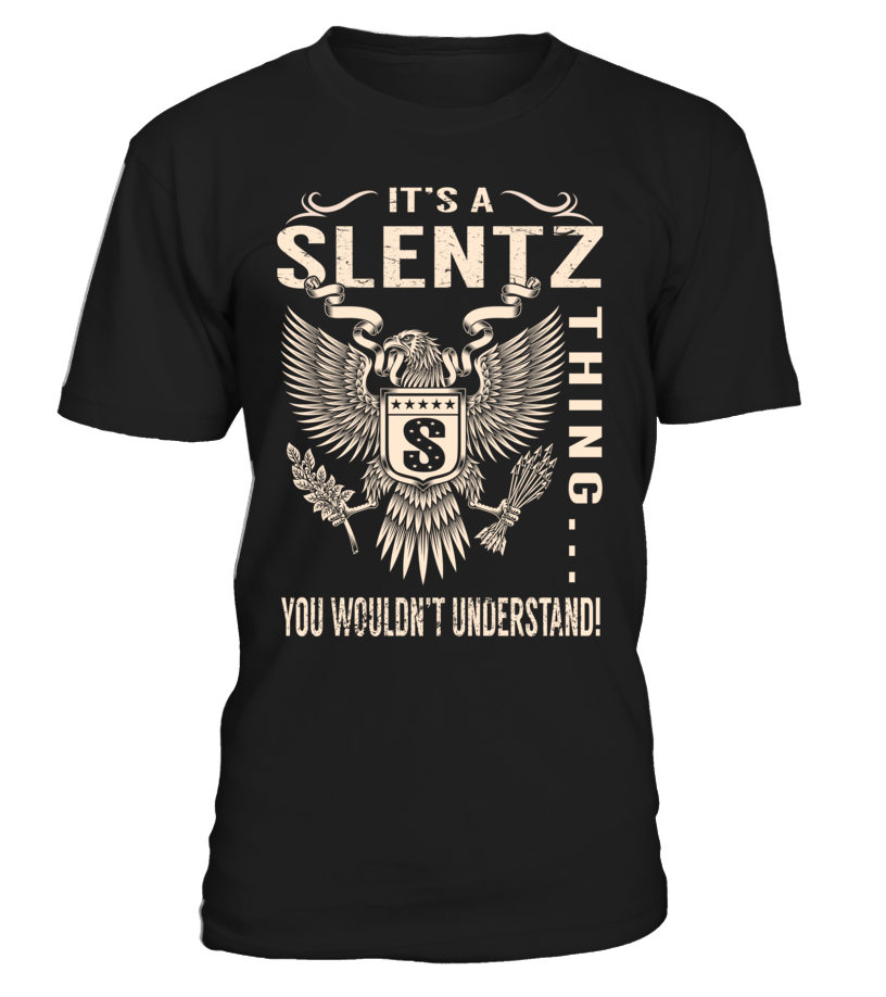It's a SLENTZ Thing, You Wouldn't Understand
