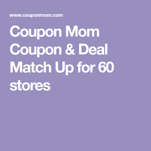 Coupon Mom Coupon Deal Match Up For 60 Stores Coupon Deals Mom Coupons Grocery Deals