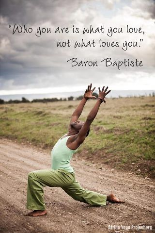 Who you are is what you love, not what loves you.