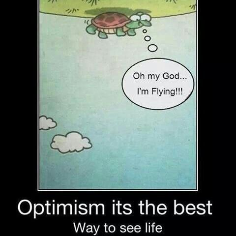 Optimism its the best way to see life,
