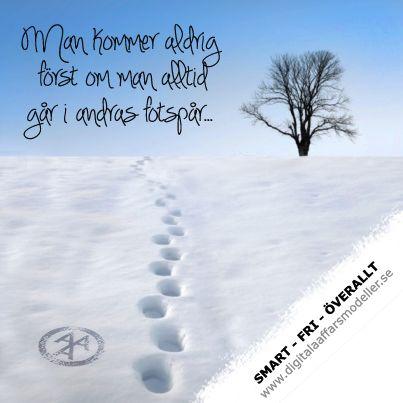Man kommer aldrig först, om man går i andras fotspår