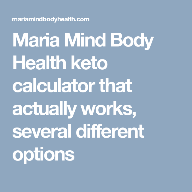 Maria Mind Body Health Keto Calculator That Actually Works Several Different Options Keto Calculator Maria Mind Body Health Keto