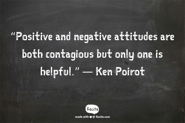Photos Of Ken Poirot Photo Quote Positive And Negative Attitudes Negative Attitude Quotes Photo Quotes