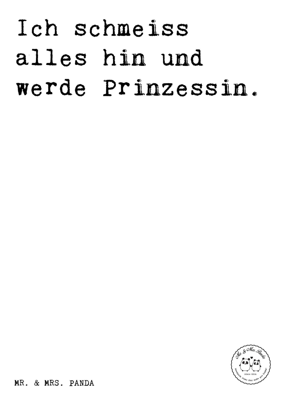 Spruch: Ich schmeiss alles hin und werde Prinzessin ...