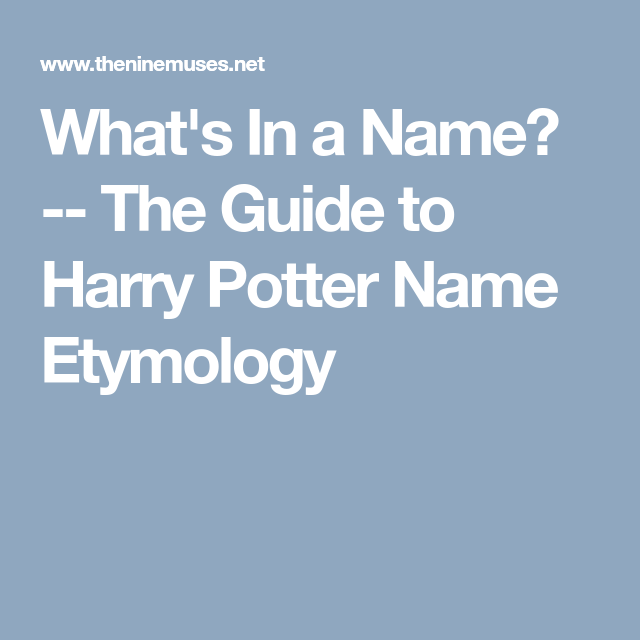 What's In a Name? -- The Guide to Harry Potter Name Etymology