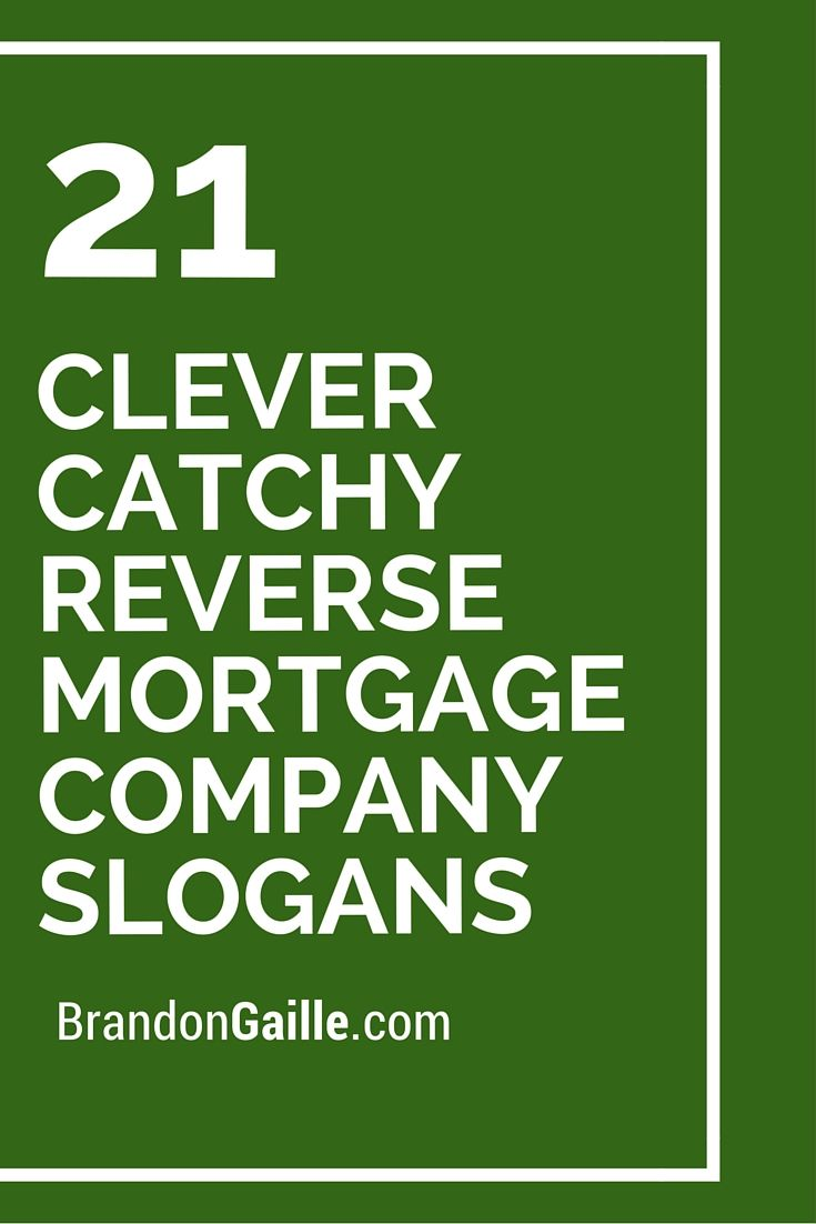 21 Clever Catchy Reverse Mortgage Company Slogans Mortgage