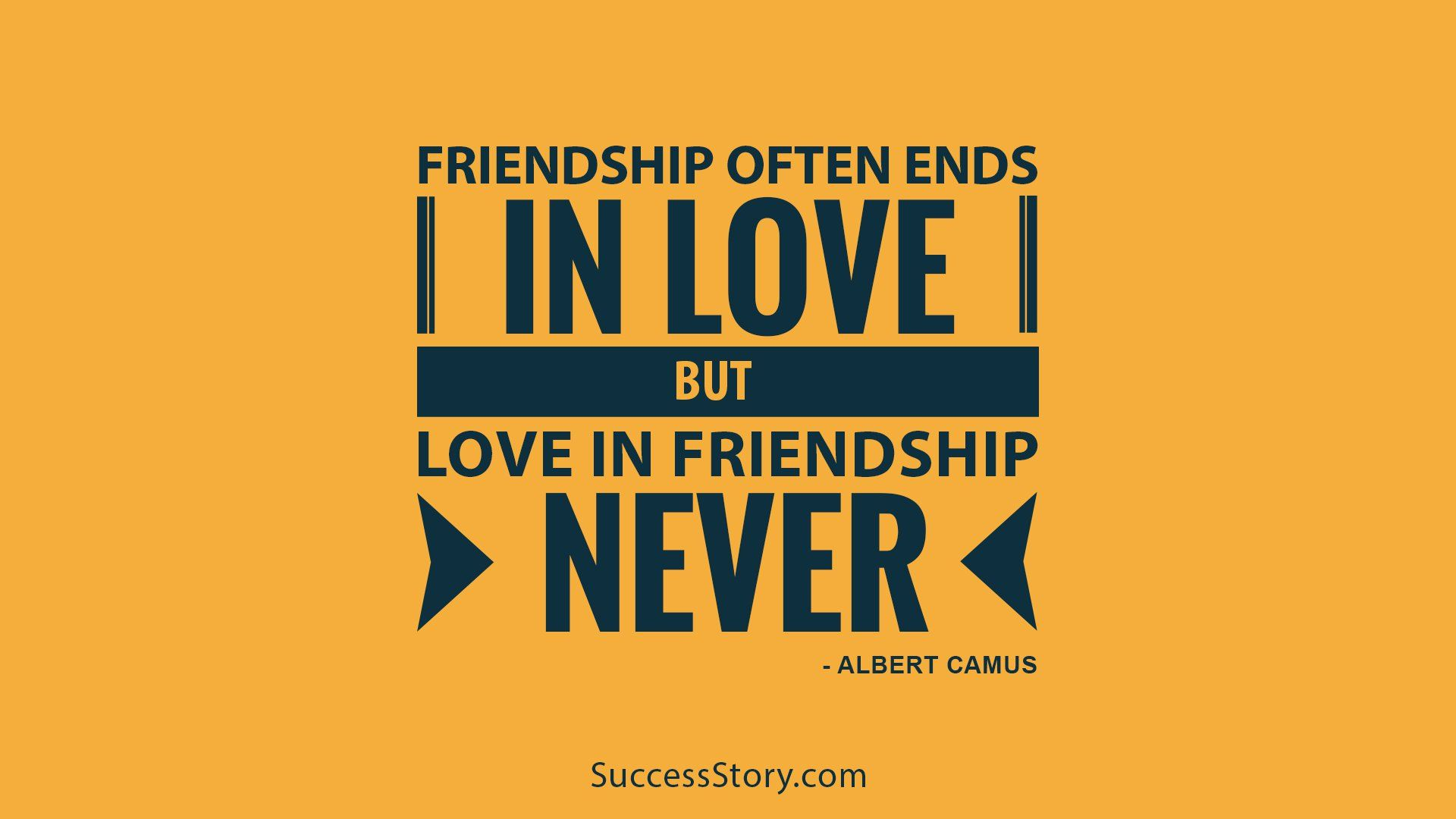 Quotable Quotes About Friendship Friendship Often Ends In Love But Love In Friendship  Never
