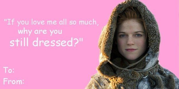 14 Hilarious Valentines Every Game Of Thrones Fan Will Want Game Of Thrones Fans Funny Valentine Game Of Thrones