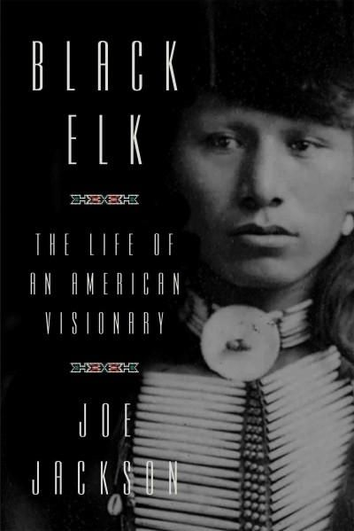Elk: The Life of an American Visionary