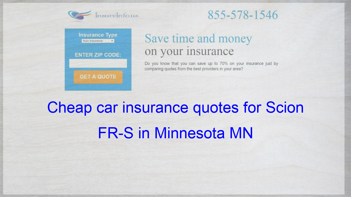 How To Find Affordable Insurance Rates For Scion Fr S Automatic Manual In Minnesot With Images Auto Insurance Quotes Insurance Quotes Cheap Car Insurance Quotes