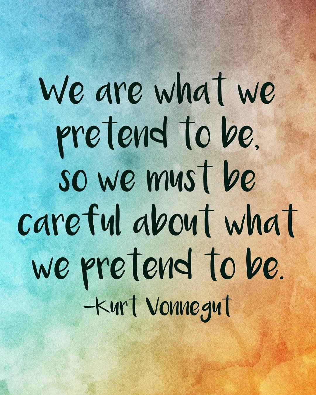 Image result for you are who you pretend to be so be careful who you pretend to be