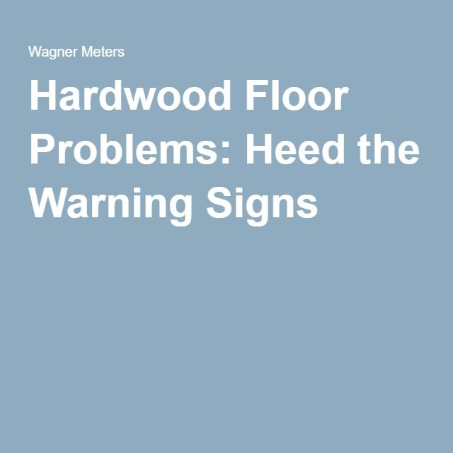 What Causes Buckling And Cupping In Wood Floors: Hardwood Floor Problems: Heed The Warning Signs